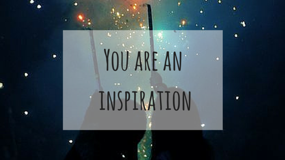 You are an inspiration